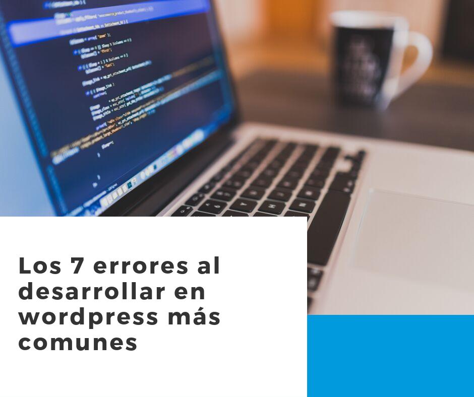 Los 7 errores al desarrollar en Wordpress mas comunes